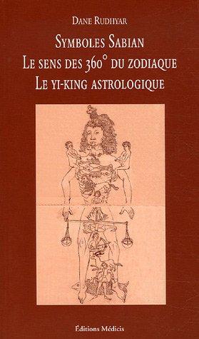 Symboles Sabian : Le sens des 360 du zodiaque, le Yi-King astrologique