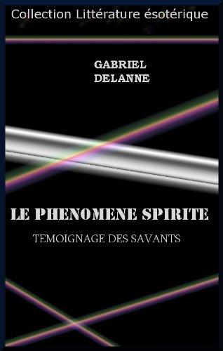 LE PHENOMENE SPIRITE TEMOIGNAGE DES SAVANTS par Gabriel Delanne