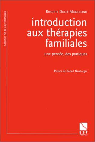 INTRODUCTION AUX THERAPIES FAMILIALES. Une pensée, des pratiques, l'empreinte familiale par Brigitte Dollé-Monglond