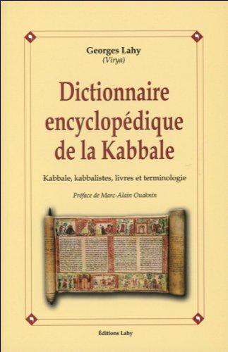 Dictionnaire encyclopédique de la Kabbale - Kabbale, kabbalistes, livres et terminologie par Georges Lahy