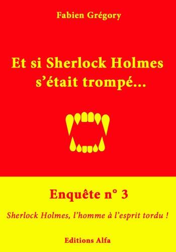 Livre gratuits Enquête n°3 : Sherlock Holmes, l'homme à l'esprit tordu ! (Et si Sherlock Holmes s'était trompé ?) epub, pdf