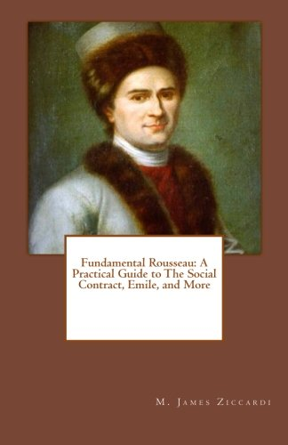 Fundamental Rousseau: A Practical Guide to The Social Contract, Emile, and More por M. James Ziccardi