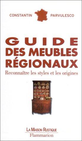 Guide des meubles régionaux. Reconnaître les styles et les origines par Constantin Pârvulesco
