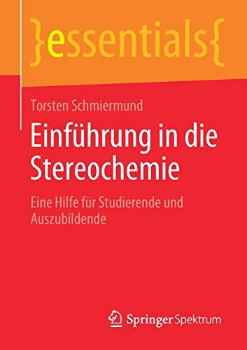 Einführung in die Stereochemie: Eine Hilfe für Studierende und Auszubildende (essentials)