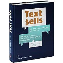 Text sells. Wie Sie Texte schreiben, die wirken.Wie Sie Unternehmen und Marken durch Sprache Profil geben.