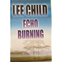 Echo Burning (Center Point Platinum Fiction (Large Print)) by Lee Child (2001-10-06)