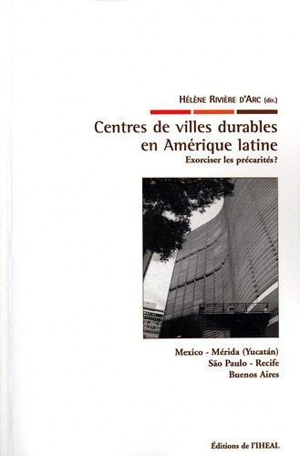 Centres de villes durables en Amérique latine Exorciser les précarités?