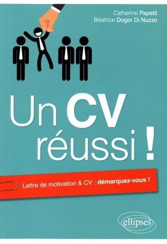Un CV réussi ! : lettre de motivation & CV, démarquez-vous !