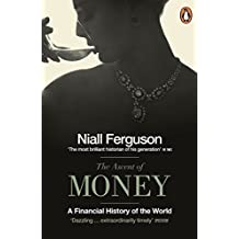 The Ascent of Money: A Financial History of the World by Niall Ferguson (2012-04-05)