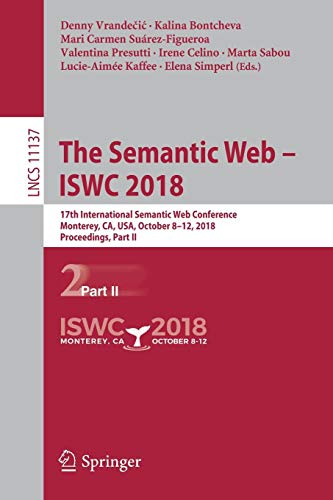 The Semantic Web - ISWC 2018: 17th International Semantic Web Conference, Monterey, CA, USA, October 8-12, 2018, Proceedings, Part II (Lecture Notes in Computer Science, Band 11137)