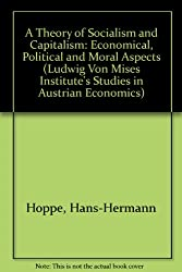 A Theory of Socialism and Capitalism: Economics, Politics, and Ethics: Economical, Political and Moral Aspects (Ludwig Von Mises Institute's Studies in Austrian Economics)