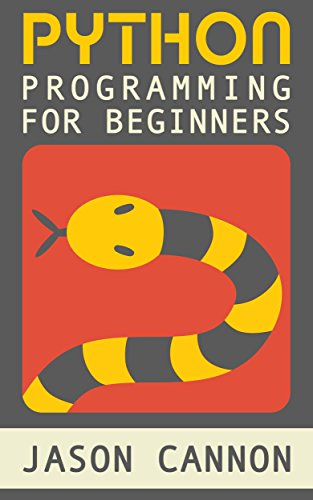 Python Programming for Beginners: An Introduction to the Python Computer Language and Computer Programming (Python, Python 3, Python Tutorial) (English Edition) por Jason Cannon