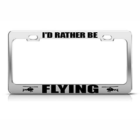 Rather Be Flying Helicopter Metal License Plate Frame Tag Holder