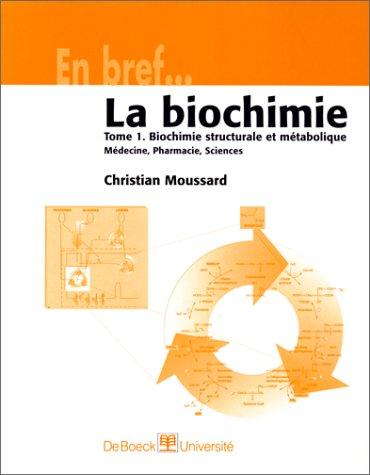 LA BIOCHIMIE. Tome 1, Biochimie structurale et métabolique, médecine, pharmacie, sciences