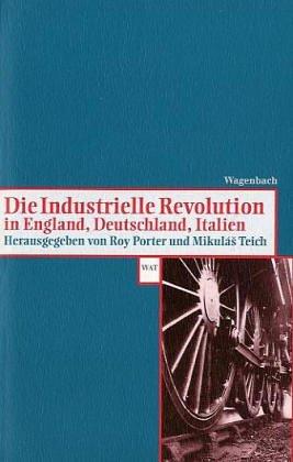 Die Industrielle Revolution in England, Deutschland, Italien.