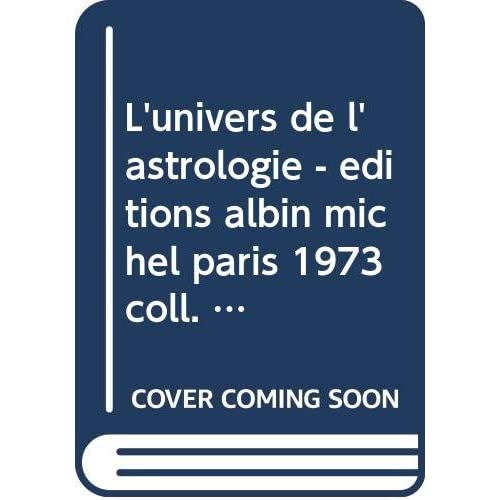 L'univers de l'astrologie - editions albin michel paris 1973 coll. sciences parallèles dirigée par jacques bergier et geoges h. gallet -