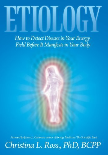 Etiology: How to Detect Disease in Your Energy Field Before It Manifests in Your Body by Ross Phd, Christina L. Bcpp (2013) Hardcover