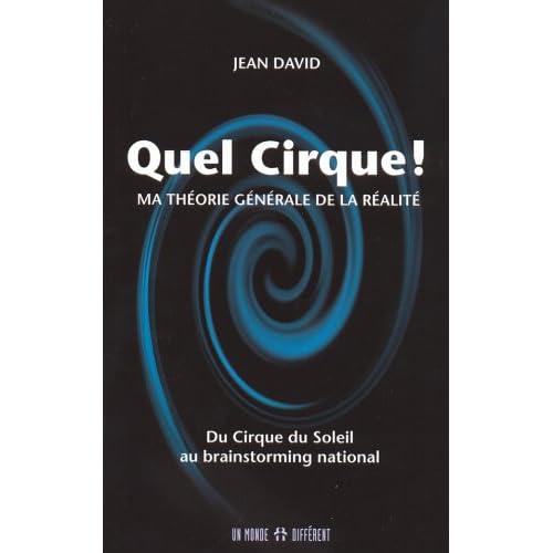 Quel cirque ! : Ma théorie générale de la réalité