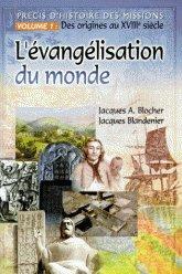 L'EVANGELISATION DU MONDE. Volume 1, Des origines au XVIIIme sicle