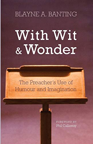 With Wit and Wonder: The Preacher's Use of Humour and Imagination -