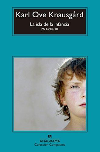 La isla de la infancia. Mi lucha - Volumen III (Compactos) por Karl Ove Knausgård