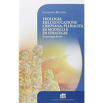 Teologia Dell'educazione Cristiana: Pluralità Di Modelli E Di Strategie. Un'antologia Di Testi