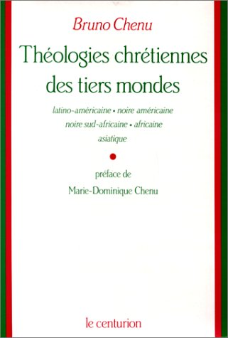 THEOLOGIES CHRETIENNES DES TIERS MONDES. Thologies latino-amricaine, noire amricaine, noire sud-africaine, africaine, asiatique
