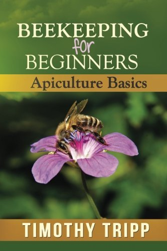 Beekeeping For Beginners: Apiculture Basics by Timothy Tripp (2013-06-30) par Timothy Tripp