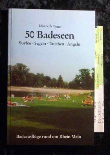 50 Badeseen : Badeausflüge rund um Rhein Main. Elisabeth Regge. Mitarb. Gunter Regge