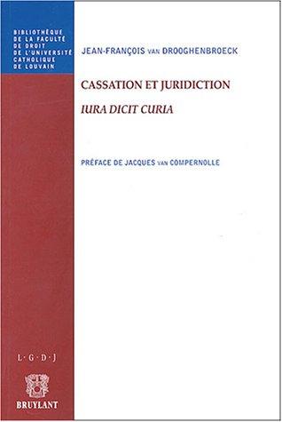 Cassation et juridiction : Iura dicit Curia par Jean-François Van Drooghenbroeck