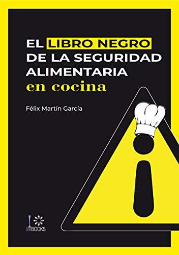 El libro negro de la seguridad alimentaria en cocina: Los errores que nunca debes cometer. ¡No digas que no te avisé! por Félix Martín García