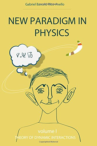New paradigm in physics: Theory of dynamic interactions (Volume 1) por Gabriel Barceló Rico-Avello