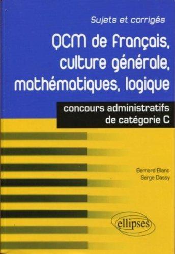 QCM de français, culture générale, mathématiques, logique : Concours de catégorie C