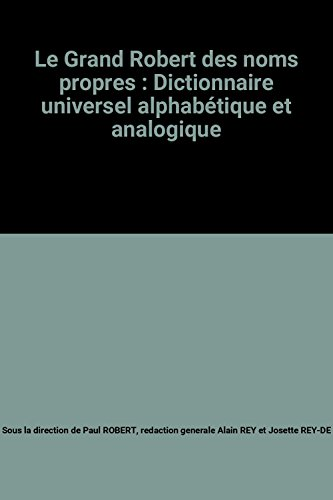 Le Grand Robert des noms propres : Dictionnaire universel alphabétique et analogique par From Le Robert
