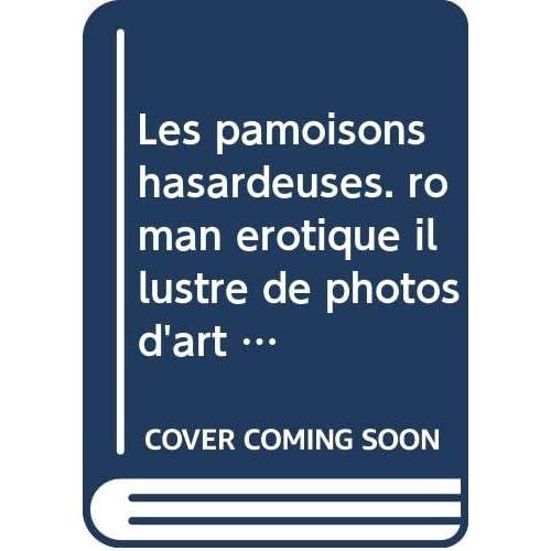 Les pamoisons hasardeuses. roman érotique illustré de photos d'art de nus féminins.