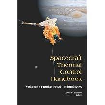 Spacecraft Thermal Control Handbook, Volume I: Fundamental Technologies