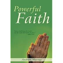 Powerful Faith by R.A. Torrey (2011-10-01)