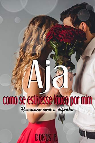 Aja como se estivesse louco por mim: Romance com o vizinho (Portuguese Edition)
