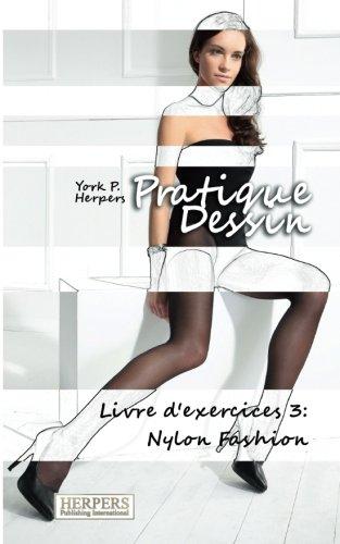 Pratique Dessin - Livre d'exercices 3: Nylon Fashion: Volume 3 par York P. Herpers
