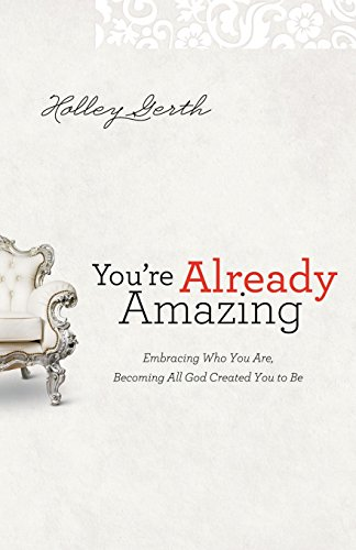 You're Already Amazing: Embracing Who You are, Becoming All God...