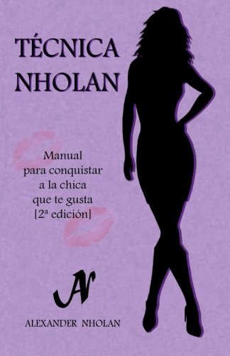 Portada del libro T??cnica Nholan: Manual para conquistar a la chica que te gusta (Segunda edici??n) (Spanish Edition) by Alexander Nholan (2015-12-08)