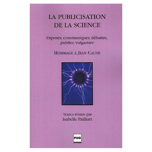 La publicisation de la science : Exposer, communiquer, débattre, publier, vulgariser
