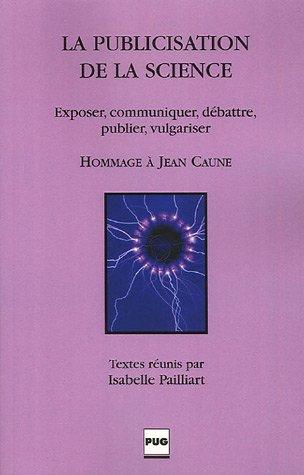 La publicisation de la science : Exposer, communiquer, dbattre, publier, vulgariser