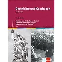 Geschichte und Geschehen - Themenhefte für die Oberstufe / Die Frage nach der deutschen Identität: Nationalstaatsbildung im Vergleich. Migrationsprozesse in Europa