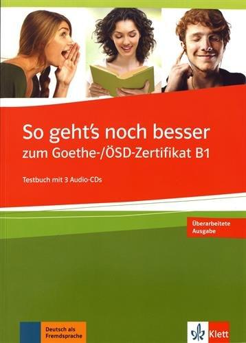 So geht's noch besser zum Goethe-/ÖSD-Zertifikat B1: Testbuch + 3 Audio-CDs