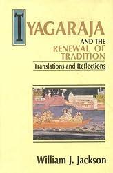 Tyagaraja and the Renewal of Tradition: Translation and Reflections: Translations and Reflections