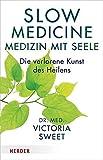 Slow Medicine – Medizin mit Seele: Die verlorene Kunst des Heilens