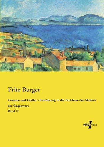 Cézanne und Hodler - Einführung in die Probleme der Malerei der Gegenwart: Band II