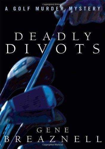 Deadly Divots: A Golf Murder Mystery by Gene Breaznell (July 14,2003)