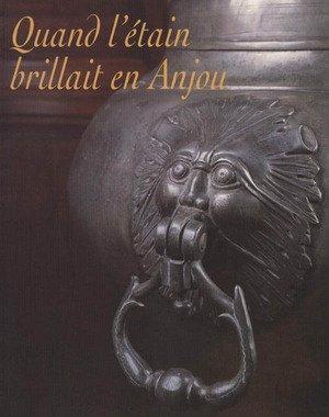 Quand l'étain brillait en Anjou : Les potiers d'étain en Anjou